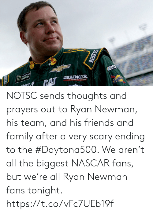 Out To: NOTSC sends thoughts and prayers out to Ryan Newman, his team, and his friends and family after a very scary ending to the #Daytona500.   We aren't all the biggest NASCAR fans, but we're all Ryan Newman fans tonight. https://t.co/vFc7UEb19f
