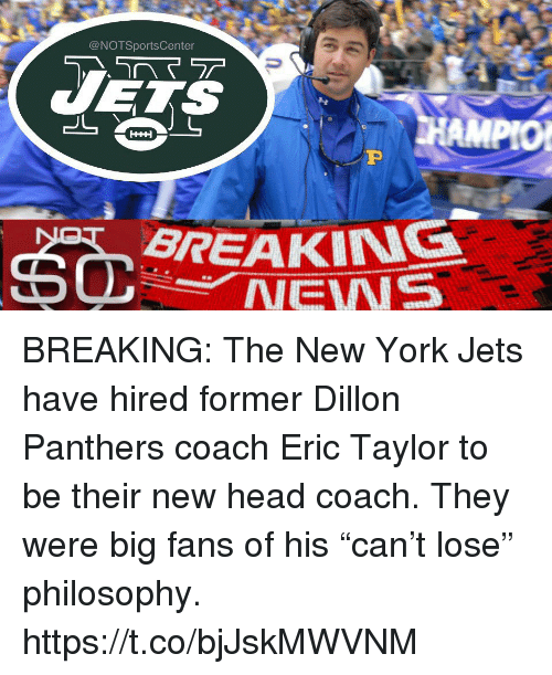 """New York Jets: @NOTSportsCenter  BREAKING  NEWS BREAKING: The New York Jets have hired former Dillon Panthers coach Eric Taylor to be their new head coach. They were big fans of his """"can't lose"""" philosophy. https://t.co/bjJskMWVNM"""