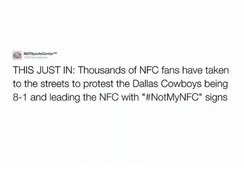 """Fanli: NOTSportsCenter  M  ONOTSportsConter  THIS JUST IN: Thousands of NFC fans have taken  to the streets to protest the Dallas Cowboys being  8-1 and leading the NFC with #NotMyNFC"""" signs"""