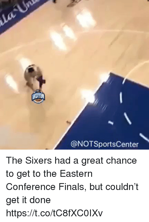 Conference Finals: @NOTSportsCenter The Sixers had a great chance to get to the Eastern Conference Finals, but couldn't get it done https://t.co/tC8fXC0IXv