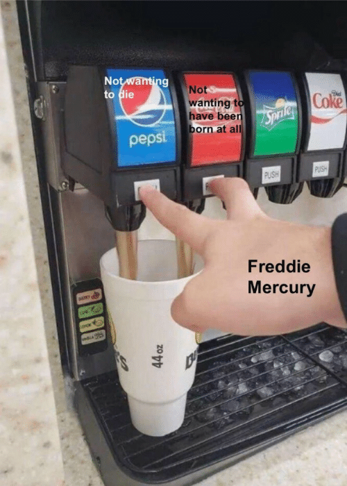 Pepsi, Mercury, and Freddie Mercury: Notwanting  to die  Not  wanting t  have been  born at all  Coke  pepsi  PUSH  PUSH  Freddie  Mercury