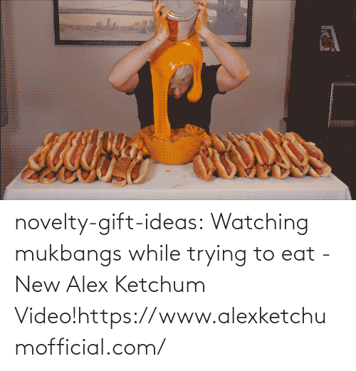 eat: novelty-gift-ideas:  Watching mukbangs while trying to eat - New Alex Ketchum Video!https://www.alexketchumofficial.com/