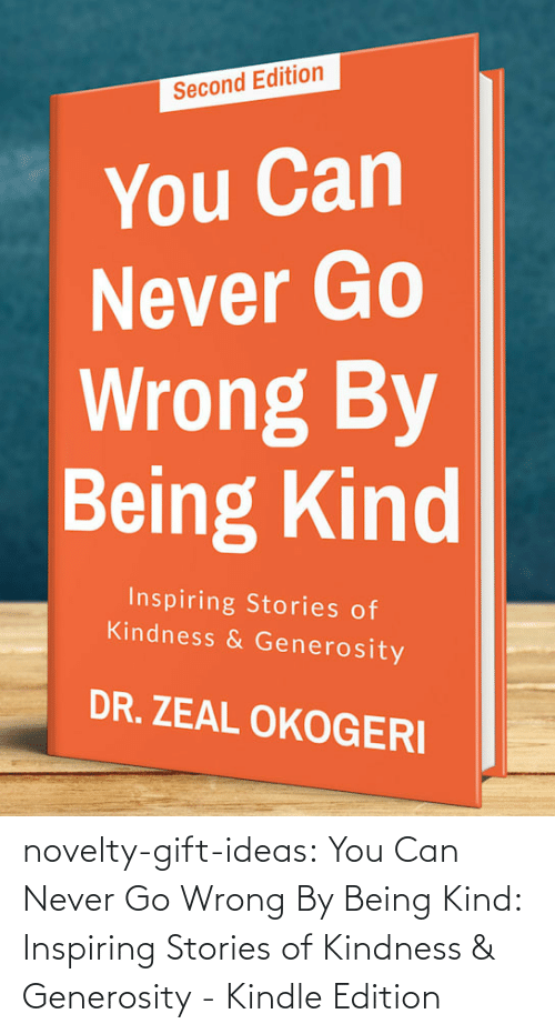 Amazon: novelty-gift-ideas:  You Can Never Go Wrong By Being Kind: Inspiring Stories of Kindness & Generosity - Kindle Edition