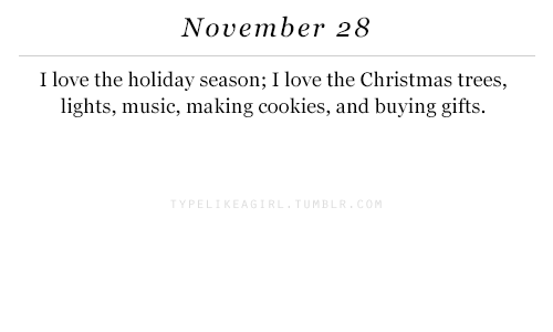 Holiday Season: November 28  I love the holiday season; I love the Christmas trees,  lights, music, making cookies, and buying gifts  P E  M B