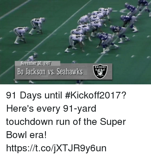 Touchdowners: November 30, 198  Bo Jackson vs. Seahawks  RAIDERS 91 Days until #Kickoff2017?  Here's every 91-yard touchdown run of the Super Bowl era! https://t.co/jXTJR9y6un