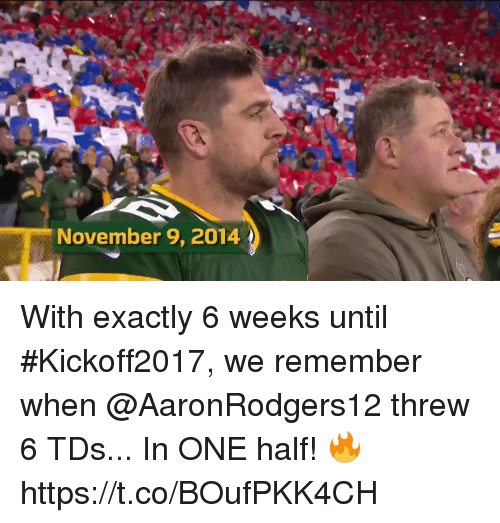 Threws: November 9, 2014 With exactly 6 weeks until #Kickoff2017, we remember when @AaronRodgers12 threw 6 TDs...  In ONE half! 🔥 https://t.co/BOufPKK4CH