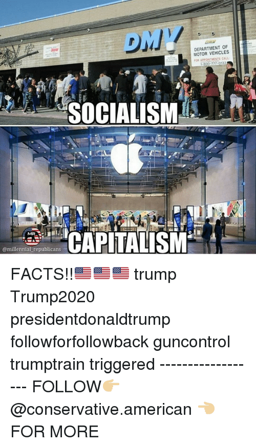 "Facts, Memes, and American: Now  DEPARTMENT OF  MOTOR VEHICLES  OR ARPOINTMENTS CALL  ""CAPITALISM  MR  @millennial republicans FACTS!!🇺🇸🇺🇸🇺🇸 trump Trump2020 presidentdonaldtrump followforfollowback guncontrol trumptrain triggered ------------------ FOLLOW👉🏼 @conservative.american 👈🏼 FOR MORE"