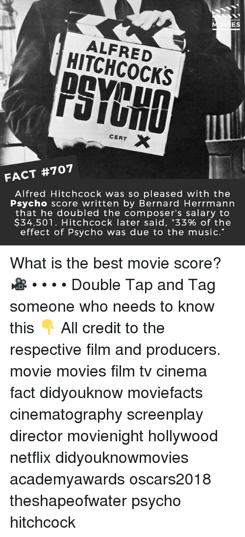 """Bernard: NOW  ES  ALFRED  HITCHCOCKS  PSYOHD  IL  CERT X  FACT #707  Alfred Hitchcock was so pleased with the  Psycho score written by Bernard Herrmann  that he doubled the composer's salary to  $34.501. Hitchcock later said, """"33% of the  effect of Psycho was due to the music.' What is the best movie score? 🎥 • • • • Double Tap and Tag someone who needs to know this 👇 All credit to the respective film and producers. movie movies film tv cinema fact didyouknow moviefacts cinematography screenplay director movienight hollywood netflix didyouknowmovies academyawards oscars2018 theshapeofwater psycho hitchcock"""