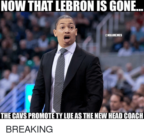 Cavs, Head, and Nba: NOW THAT LEBRON IS GONE..  @NBAMEMES  THE CAVS PROMOTE TY LUE AS THE NEW HEAD COACH BREAKING