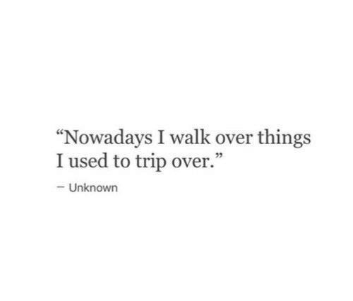 """Unknown, Trip, and Used: """"Nowadays I walk over things  I used to trip over.""""  92  Unknown"""