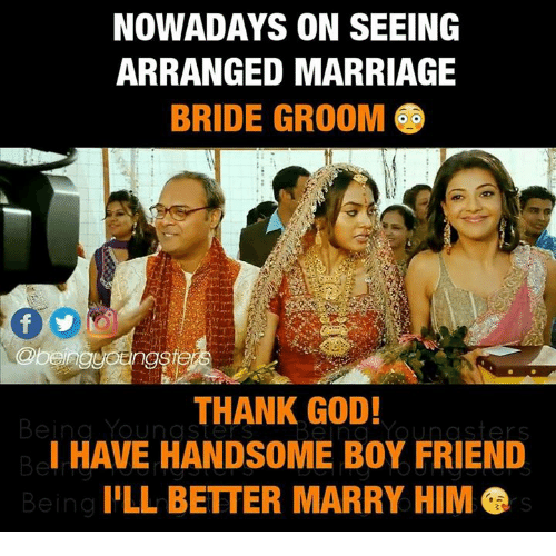 God, Marriage, and Memes: NOWADAYS ON SEEING  ARRANGED MARRIAGE  BRIDE GROOM  THANK GOD!  Being Young st Youn asters  I HAVE HANDSOME BOY FRIEND  ILL BETTER MARRY HIM