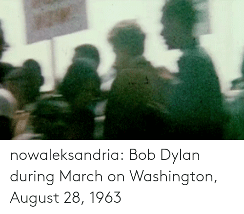 march: nowaleksandria:   Bob Dylan during March on Washington, August 28, 1963