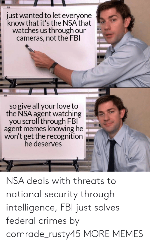security: NSA deals with threats to national security through intelligence, FBI just solves federal crimes by comrade_rusty45 MORE MEMES