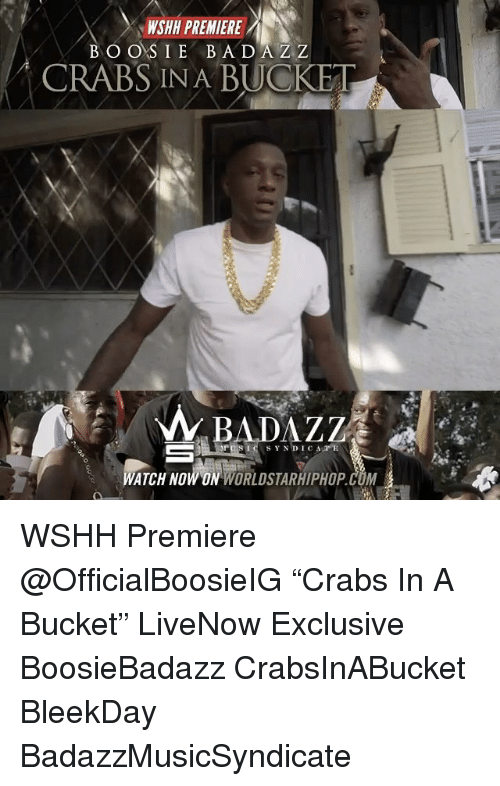 "boosie: NSHH PREMIERE  BOOSIE BAD  Z Z  CRABS IN A BUCKET  BAD  SYNDICA E  ATCH NOWON WORLDSTARHIPHOP CUM WSHH Premiere @OfficialBoosieIG ""Crabs In A Bucket"" LiveNow Exclusive BoosieBadazz CrabsInABucket BleekDay BadazzMusicSyndicate"