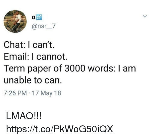 nsr: @nsr__7  Chat: I can't.  Email: I cannot.  Term paper of 3000 words: I am  unable to can.  7:26 PM 17 May 18 LMAO!!! https://t.co/PkWoG50iQX