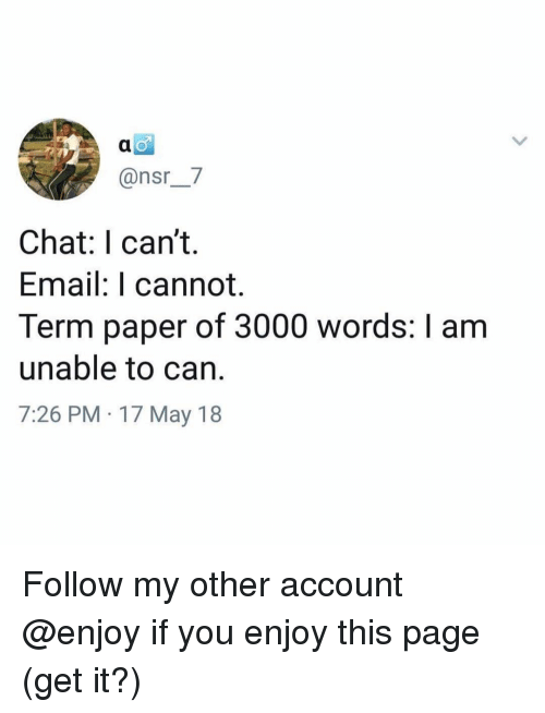 nsr: @nsr_7  Chat: I can't.  Email: I cannot.  Term paper of 3000 words: I am  unable to can.  7:26 PM 17 May 18 Follow my other account @enjoy if you enjoy this page (get it?)