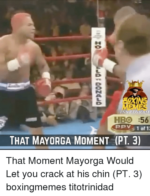 Hbo, Memes, and 🤖: NSTAGRAM  HBO :56  THAT MAYORGA MOMENT (PT3) That Moment Mayorga Would Let you crack at his chin (PT. 3) boxingmemes titotrinidad