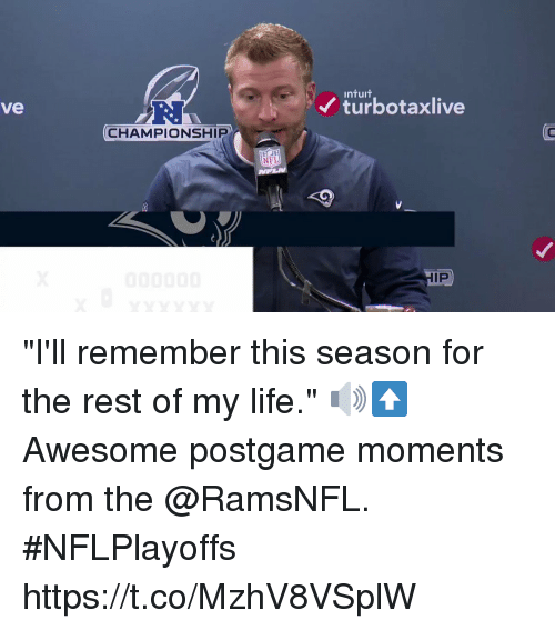 """Life, Memes, and Nfl: ntuit  turbotaxlive  ve  CHAMPIONSHIP  TC  NFL  IP """"I'll remember this season for the rest of my life."""" 🔊⬆️  Awesome postgame moments from the @RamsNFL. #NFLPlayoffs https://t.co/MzhV8VSplW"""