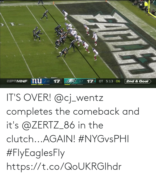 5 7: nu  17  17  OT 5:13 06  ESPRMNF  2nd & Goal  2-10  5-7 IT'S OVER!  @cj_wentz completes the comeback and it's @ZERTZ_86 in the clutch...AGAIN! #NYGvsPHI #FlyEaglesFly https://t.co/QoUKRGlhdr