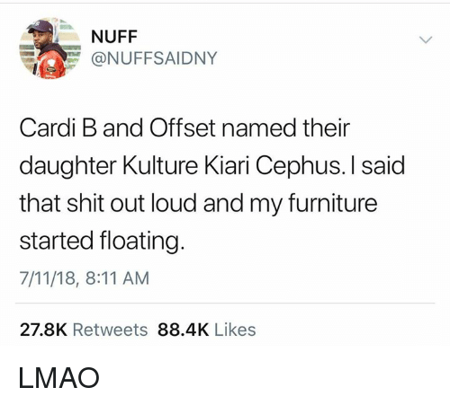 7/11, Lmao, and Shit: NUFF  @NUFFSAIDNY  Cardi B and Offset named their  daughter Kulture Kiari Cephus.l said  that shit out loud and my furniture  started floating.  7/11/18, 8:11 AM  27.8K Retweets 88.4K Likes LMAO