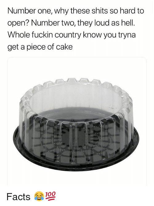 Facts, Funny, and Cake: Number one, why these shits so hard to  open? Number two, they loud as hell.  Whole fuckin country know you tryna  get a piece of cake Facts 😂💯