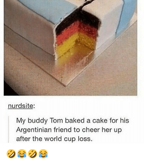 Baked, World Cup, and Cake: nurdsite  My buddy Tom baked a cake for his  Argentinian friend to cheer her up  after the world cup loss 🤣😂🤣😂