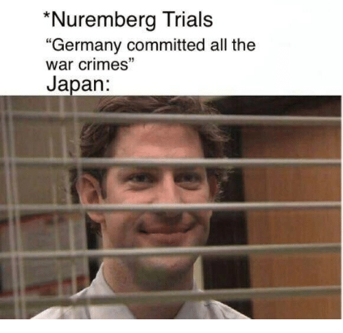 "Germany, Japan, and All The: Nuremberg Trials  ""Germany committed all the  war crimes  Japan:"