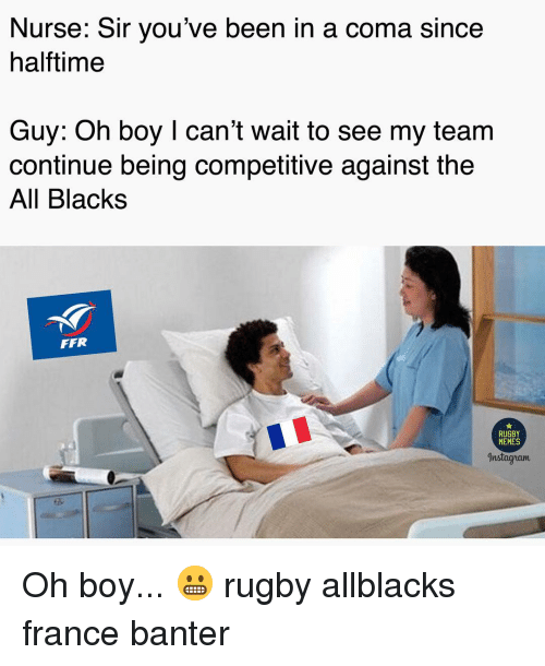 Competitive: Nurse: Sir you've been in a coma since  halftime  Guy: Oh boy I can't wait to see my team  continue being competitive against the  All Blacks  FFR  RUGBY  MEMES  Instagyram Oh boy... 😬 rugby allblacks france banter