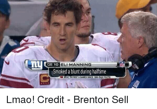 Brenton: ny  OB 10 ELI MANNING  Smoked blunt during halftime Lmao!  Credit - Brenton Sell