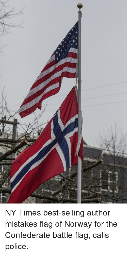 Confederate Flag, Police, and Best: NY Times best-selling author mistakes flag of Norway for the Confederate battle flag, calls police.
