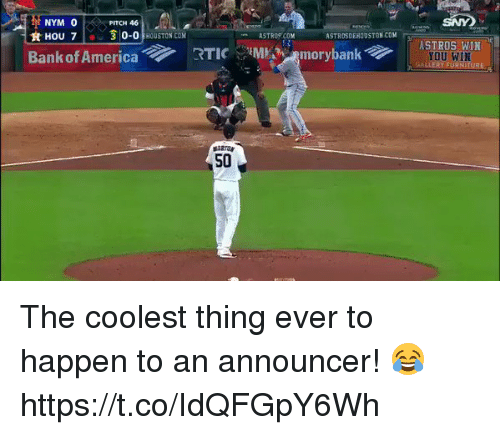 oed: NYM O  HU 30-0HOUSTON CO  PITCH 46  SNY  ASTROS.COM  ASTROSDEHOUSTON COM  RTIC  YOU WIN  FU  S0 The coolest thing ever to happen to an announcer! 😂 https://t.co/IdQFGpY6Wh