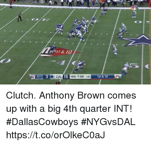 browning: NYST&10  NYG 3DAL16 4th 7:56  DAL 16 4th 7:56 :18  1st & 10 Clutch.  Anthony Brown comes up with a big 4th quarter INT! #DallasCowboys #NYGvsDAL https://t.co/orOlkeC0aJ