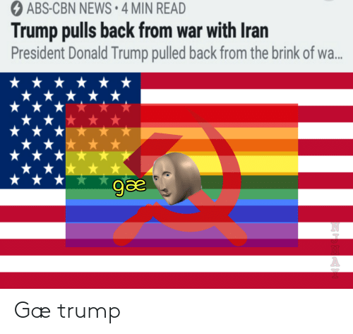Donald Trump: O ABS-CBN NEWS • 4 MIN READ  Trump pulls back from war with Iran  President Donald Trump pulled back from the brink of wa..  ge Gæ trump