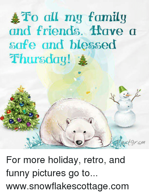 Funnies Pictures: O all my family  and friends. Have a  safe and blessed  Thursday!  extgram For more holiday, retro, and funny pictures go to... www.snowflakescottage.com