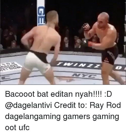 Ooting: O Bacooot bat editan nyah!!!! :D @dagelantivi Credit to: Ray Rod dagelangaming gamers gaming oot ufc