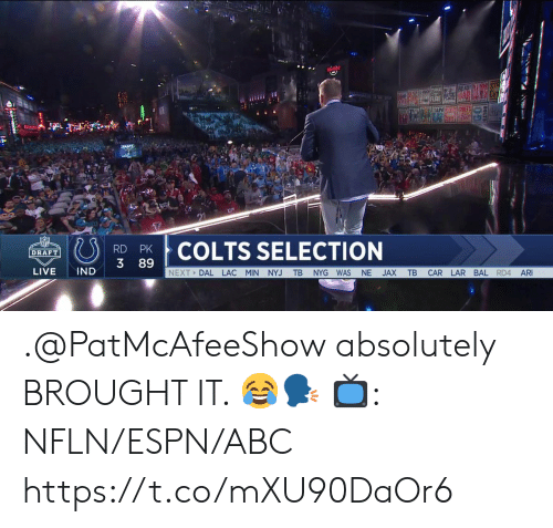 Selection: O  COLTS SELECTION  DRAFT  3 89  LIVE IND  NEXT DAL LAC MIN NYJ TB NYG WAS NE JAX TB CAR LAR BAL RD4 AR .@PatMcAfeeShow absolutely BROUGHT IT. 😂🗣  📺: NFLN/ESPN/ABC https://t.co/mXU90DaOr6