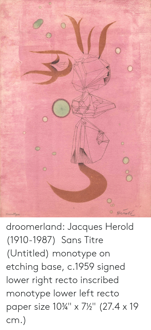 "Untitled: O droomerland:  Jacques Herold   (1910-1987)    Sans Titre (Untitled) monotype on etching base, c.1959 signed lower right recto inscribed monotype lower left recto paper size 10¾"" x 7½"" (27.4 x 19 cm.)"