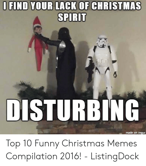 funny christmas memes: O FIND YOUR LACK OF CHRISTMAS  SPIRIT  DISTURBING  made on imqur Top 10 Funny Christmas Memes Compilation 2016! - ListingDock