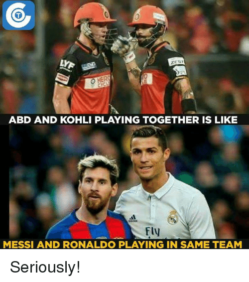 Memes, Messi, and Ronaldo: O HERO  ABD AND KOHLI PLAYING TOGETHER IS LIKE  MESSI AND RONALDO PLAYING IN SAME TEAM Seriously!