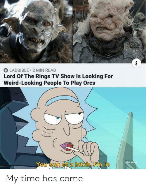son of a bitch: O LADBIBLE • 2 MIN READ  Lord Of The Rings TV Show Is Looking For  Weird-Looking People To Play Orcs  ladlt sw  You son of a bitch, Pm in My time has come