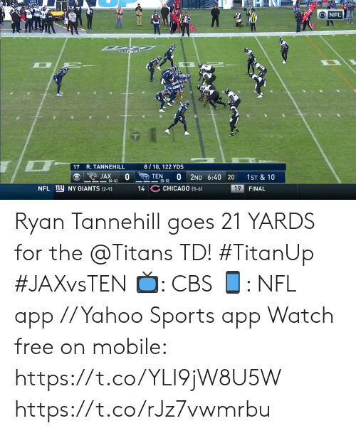 4 6: O NFL  20  8/10, 122 YDS  17 R. TANNEHILL  0  TEN  0  JAX  2ND 6:40 20  1ST & 10  4-6)  (5-5)  14 C CHICAGO (5-6)  NFL ny NY GIANTS (2-91  19  FINAL Ryan Tannehill goes 21 YARDS for the @Titans TD! #TitanUp #JAXvsTEN  📺: CBS 📱: NFL app // Yahoo Sports app Watch free on mobile: https://t.co/YLI9jW8U5W https://t.co/rJz7vwmrbu