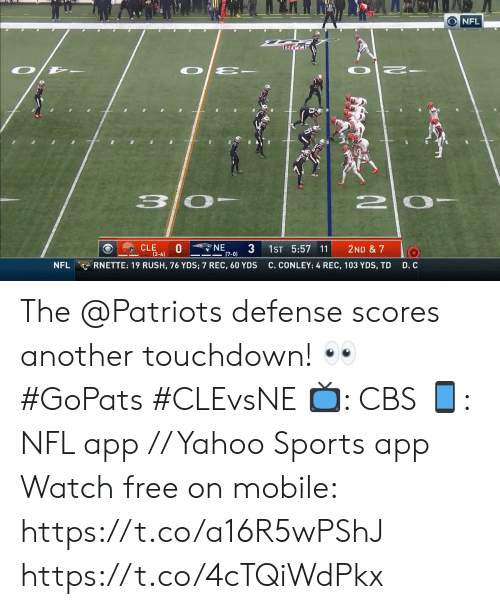 D C: O NFL  3 0  2 0  NE  (7-0)  CLE  0  1ST 5:57 11  2ND & 7  (2-4)  D. C  RNETTE: 19 RUSH, 76 YDS; 7 REC, 60 YDS  C. CONLEY: 4 REC, 103 YDS, TD  NFL The @Patriots defense scores another touchdown! 👀 #GoPats #CLEvsNE  📺: CBS 📱: NFL app // Yahoo Sports app Watch free on mobile: https://t.co/a16R5wPShJ https://t.co/4cTQiWdPkx