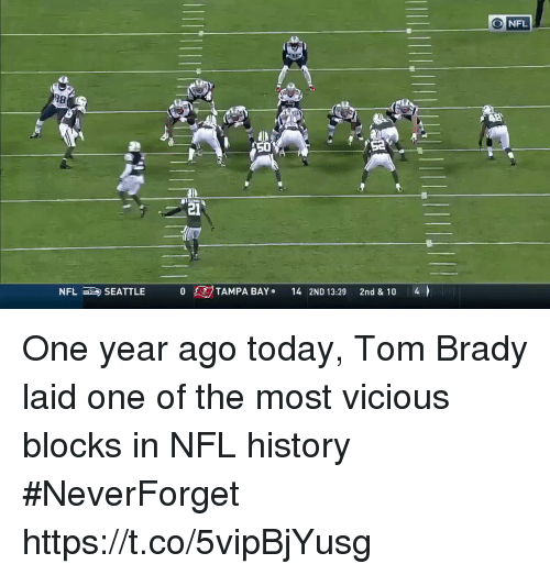 Neverforget: O NFL  50  S2  21  NFLSEATTLE TAMPA BAY 14 2ND 13:29 2nd & 10 4 One year ago today, Tom Brady laid one of the most vicious blocks in NFL history #NeverForget https://t.co/5vipBjYusg