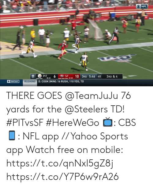 Memes, Nfl, and Sports: O NFL  SSF  10 3RD 5:46 40  (2-0)  PIT  (0-2)  3RD & 4  RUSHING D. COOK [MIN): 16 RUSH, 110 YDS, TD  O FANTASY THERE GOES @TeamJuJu   76 yards for the @Steelers TD! #PITvsSF #HereWeGo  ?: CBS ?: NFL app // Yahoo Sports app Watch free on mobile: https://t.co/qnNxI5gZ8j https://t.co/Y7P6w9rA26