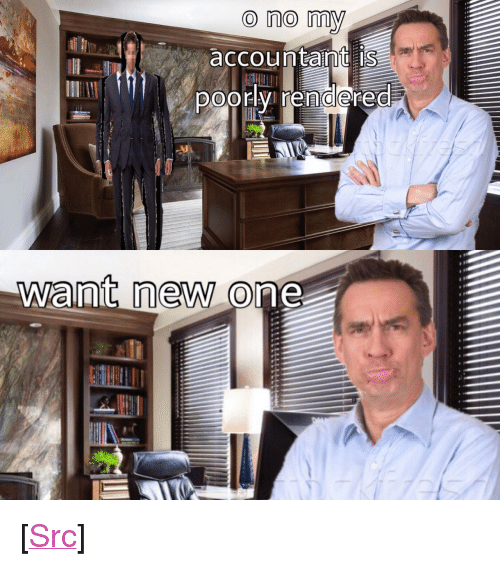 "Accountant: O no my  accountamtis  DOory rendered  I0  ant neWO <p>[<a href=""https://www.reddit.com/r/surrealmemes/comments/80nfa0/tfw_your_accountant_is_poorly_rendered/"">Src</a>]</p>"