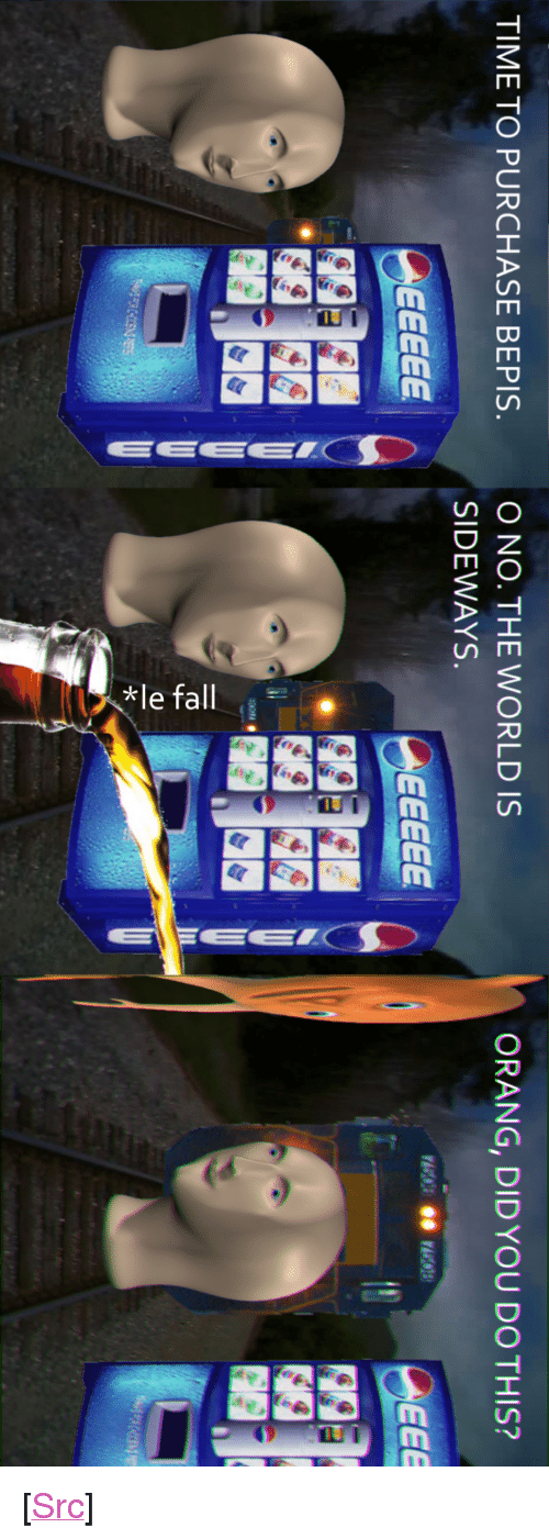 """Orang: O NO. THE WORLD IS  SIDEWAYS  TIME TO PURCHASE BEPIS  ORANG, DIDYOU DO THIS? <p>[<a href=""""https://www.reddit.com/r/surrealmemes/comments/8k0nqp/r_o_t_a_t_e/"""">Src</a>]</p>"""