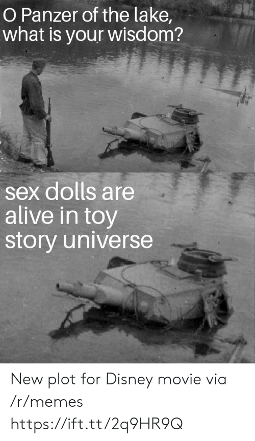 dolls: O Panzer of the lake  what is your wisdom?  sex dolls are  alive in toy  story universe New plot for Disney movie via /r/memes https://ift.tt/2q9HR9Q