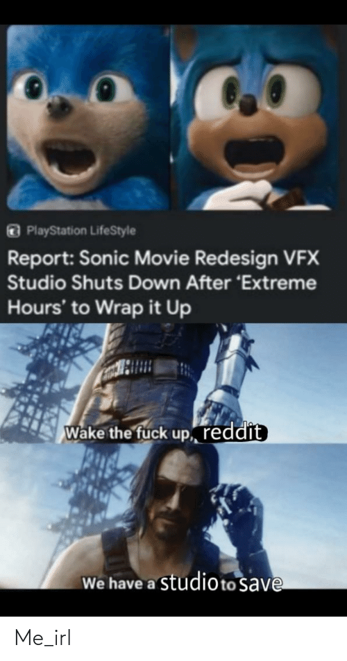Funny, PlayStation, and Reddit: O PlayStation LifeStyle  Report: Sonic Movie Redesign VFX  Studio Shuts Down After 'Extreme  Hours' to Wrap it Up  Wake the fuck up, reddit  We have a studioto save Me_irl