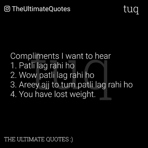 lag: O TheUltimateQuotes  tuq  Compliments I want to hear  1. Patli lag rahi ho  2. Wow patli lag rahi ho  3. Areey ajj to tum patli lag rahi ho  4. You have lost weight.  THE ULTIMATE QUOTES)