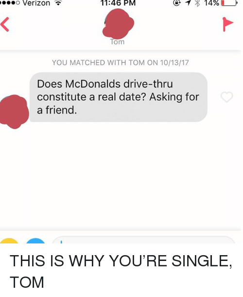 constitute: o Verizon  11:46  PM  om  YOU MATCHED WITH TOM ON 10/13/17  Does McDonalds drive-thru  constitute a real date? Asking for  a friend. THIS IS WHY YOU'RE SINGLE, TOM